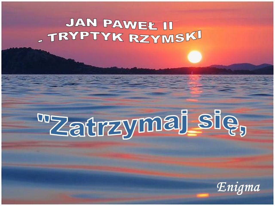 JAN PAWEŁ II - TRYPTYK RZYMSKI Zatrzymaj się, Enigma Enigma