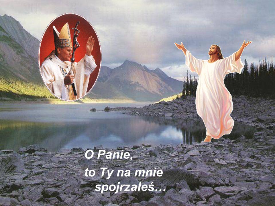 O Panie, to Ty na mnie spojrzałeś…