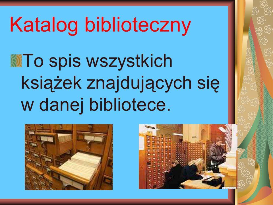 Katalog biblioteczny To spis wszystkich książek znajdujących się w danej bibliotece.