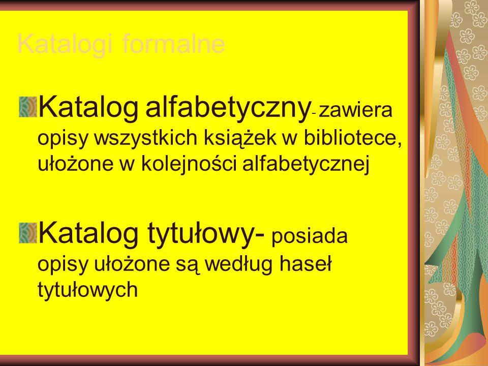 Katalog tytułowy- posiada opisy ułożone są według haseł tytułowych