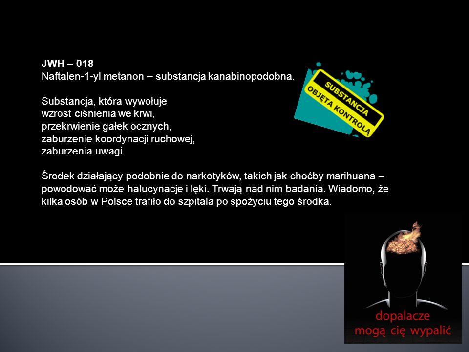 JWH – 018 Naftalen-1-yl metanon – substancja kanabinopodobna. Substancja, która wywołuje. wzrost ciśnienia we krwi,