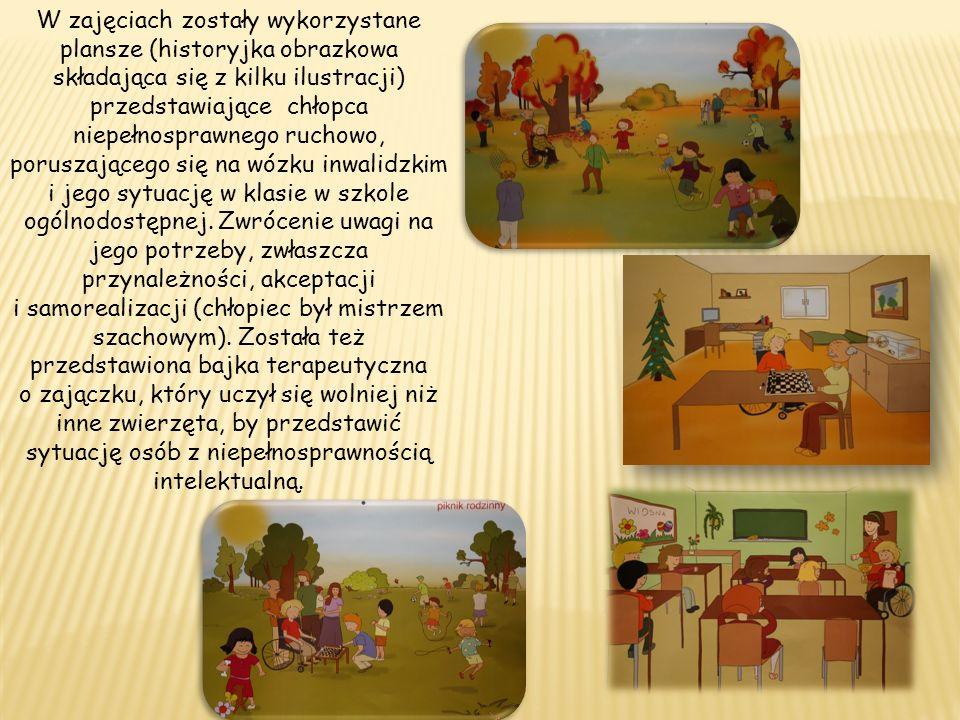 W zajęciach zostały wykorzystane plansze (historyjka obrazkowa składająca się z kilku ilustracji) przedstawiające chłopca niepełnosprawnego ruchowo, poruszającego się na wózku inwalidzkim i jego sytuację w klasie w szkole ogólnodostępnej.