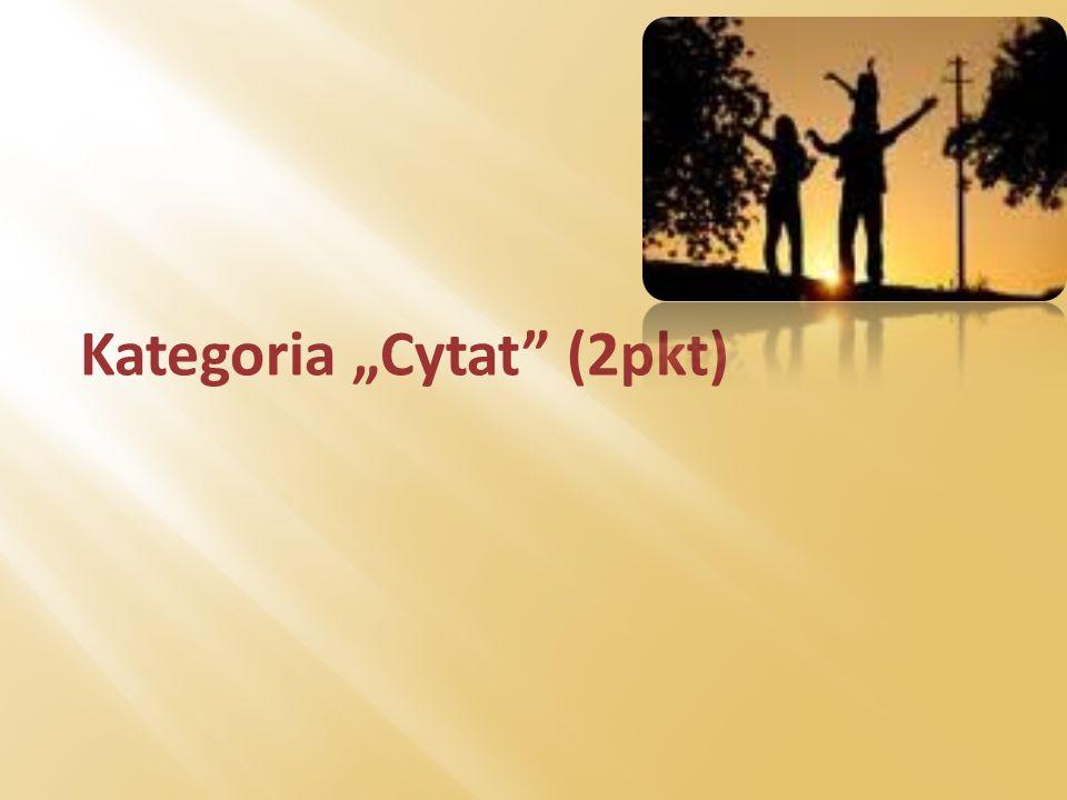 """Kategoria """"Cytat (2pkt)"""