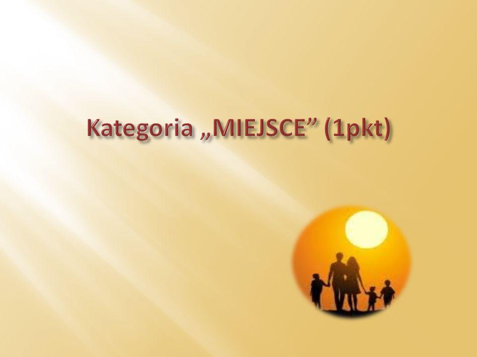 "Kategoria ""MIEJSCE (1pkt)"