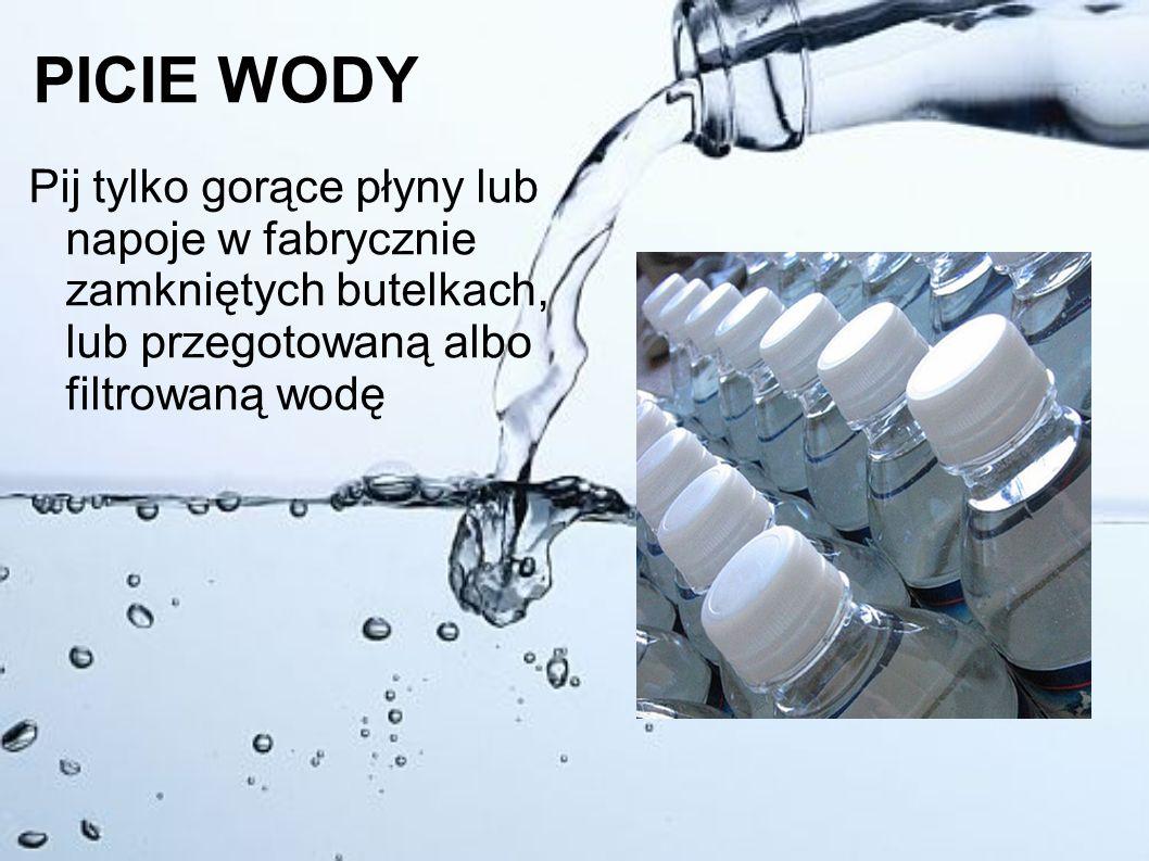PICIE WODY Pij tylko gorące płyny lub napoje w fabrycznie zamkniętych butelkach, lub przegotowaną albo filtrowaną wodę.
