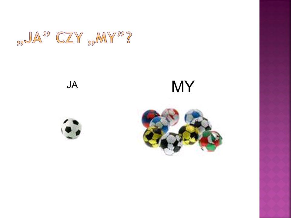 """""""JA CZY """"MY MY JA"""