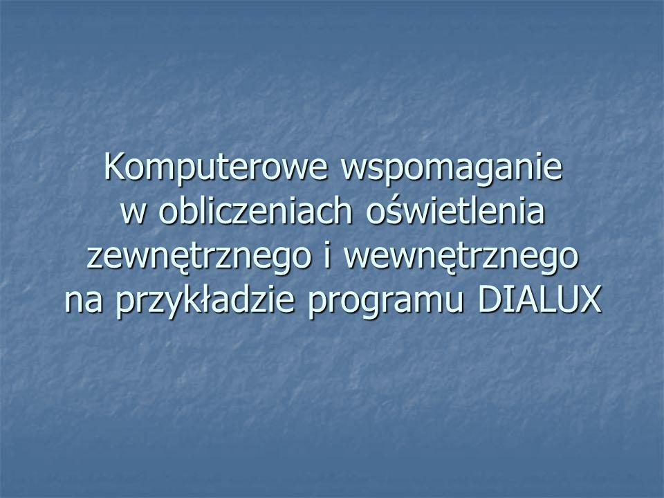 Komputerowe wspomaganie w obliczeniach oświetlenia zewnętrznego i wewnętrznego na przykładzie programu DIALUX