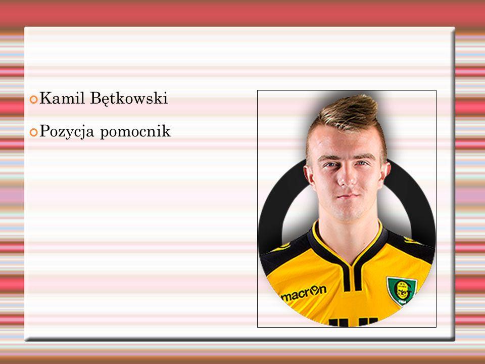 Kamil Bętkowski Pozycja pomocnik