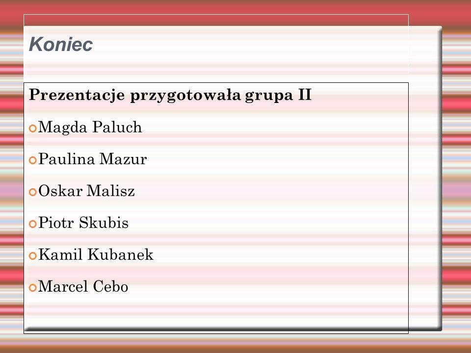 Koniec Prezentacje przygotowała grupa II Magda Paluch Paulina Mazur
