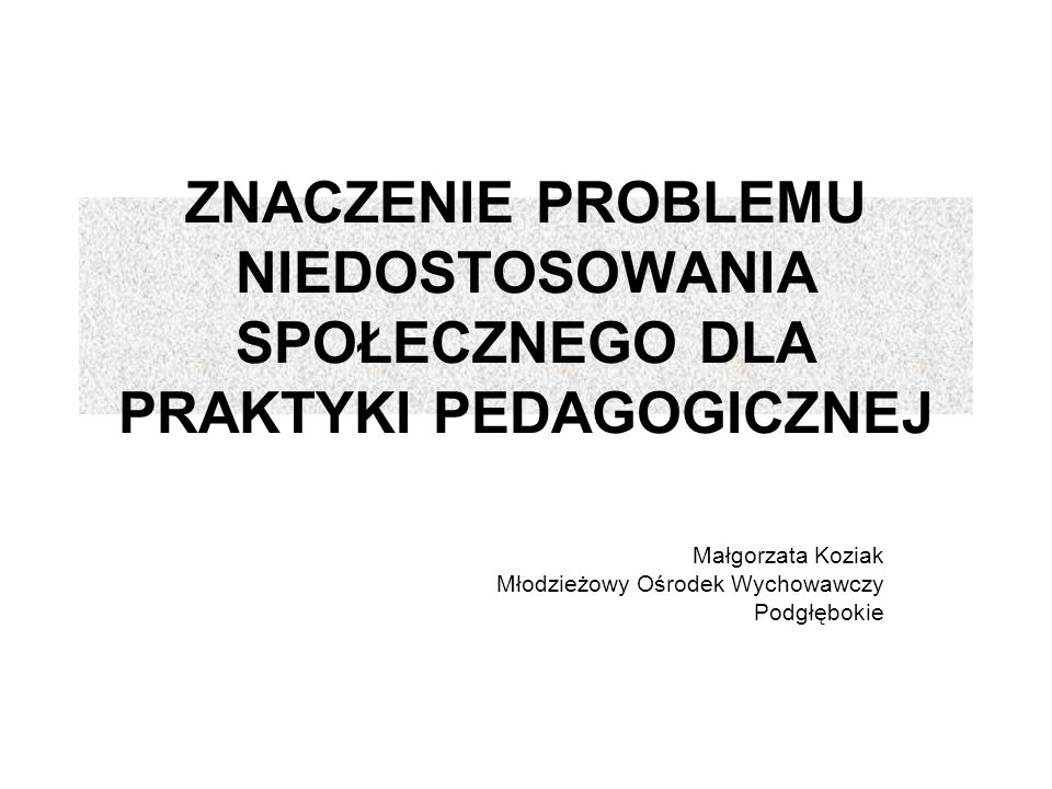 Małgorzata Koziak Młodzieżowy Ośrodek Wychowawczy Podgłębokie