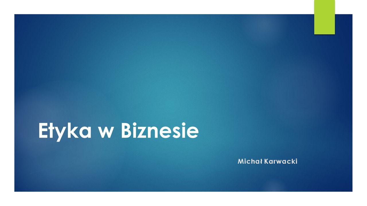 Etyka w Biznesie Michał Karwacki