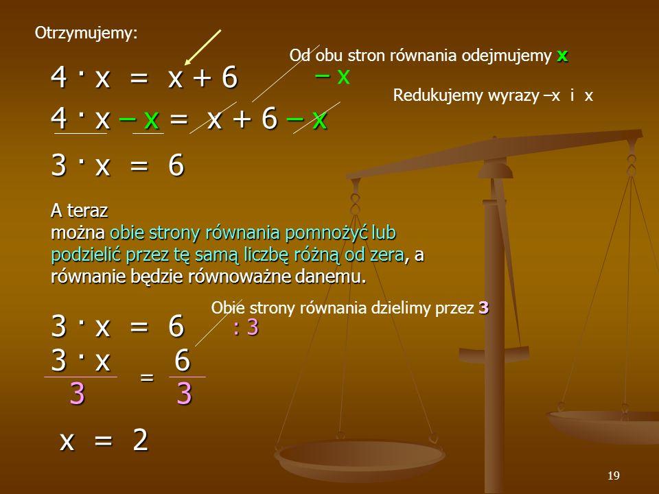 4 · x = x + 6 4 · x – x = x + 6 – x 3 · x = 6 3 · x = 6 3 · x 6 3 3