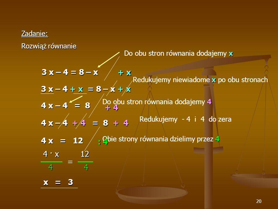 3 x – 4 = 8 – x + x 3 x – 4 + x = 8 – x + x 4 x – 4 = 8 + 4