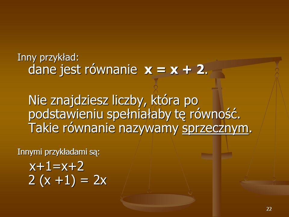 Inny przykład: dane jest równanie x = x + 2.