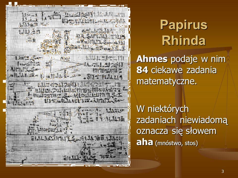 Papirus Rhinda Ahmes podaje w nim 84 ciekawe zadania matematyczne.