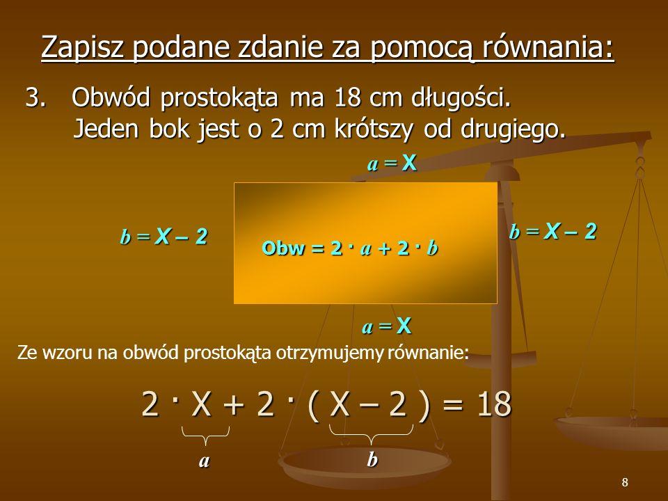 2 · X + 2 · ( X – 2 ) = 18 Zapisz podane zdanie za pomocą równania: