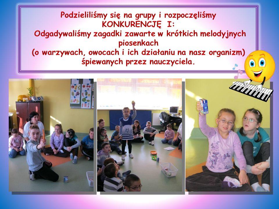 Podzieliliśmy się na grupy i rozpoczęliśmy KONKURENCJĘ I: Odgadywaliśmy zagadki zawarte w krótkich melodyjnych piosenkach (o warzywach, owocach i ich działaniu na nasz organizm) śpiewanych przez nauczyciela.