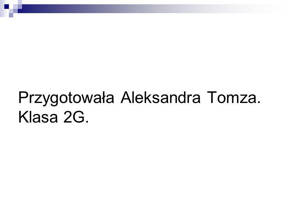Przygotowała Aleksandra Tomza. Klasa 2G.