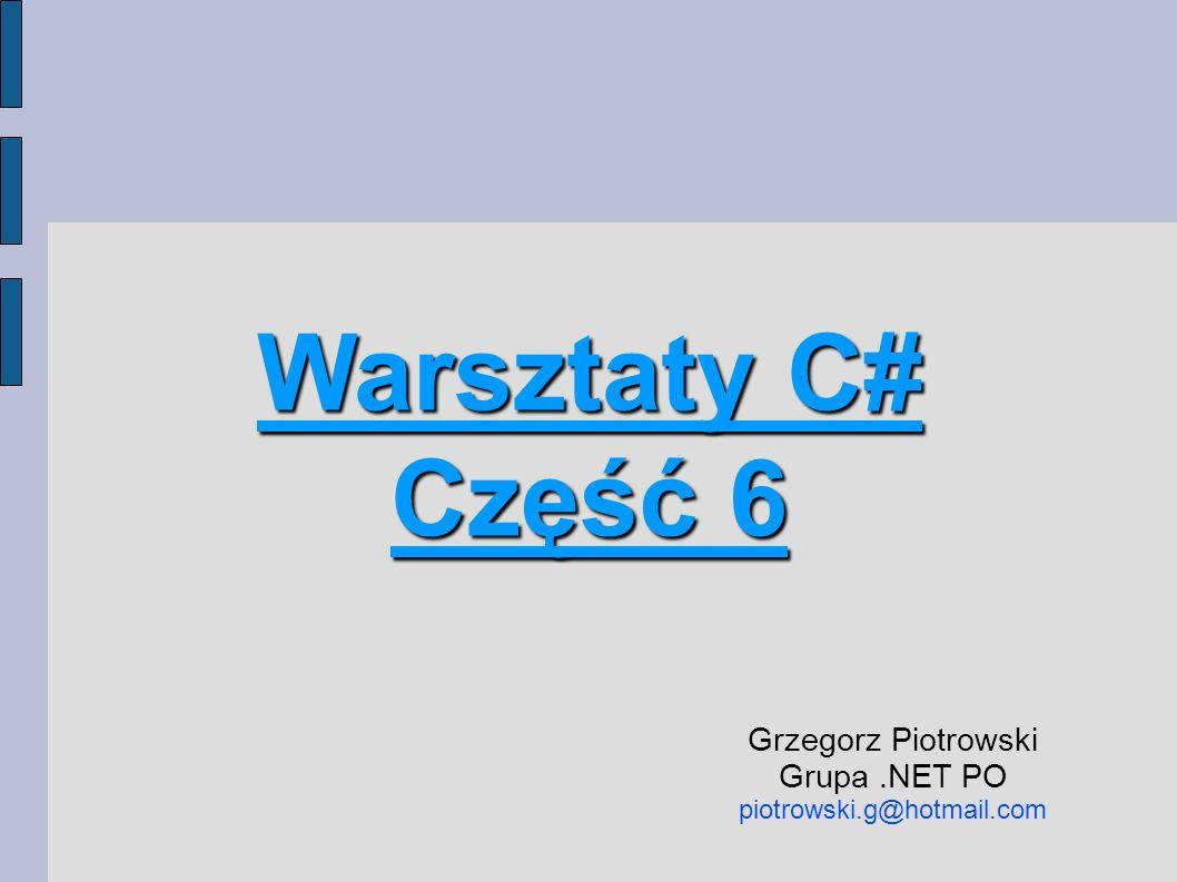 Warsztaty C# Część 6 Grzegorz Piotrowski Grupa .NET PO