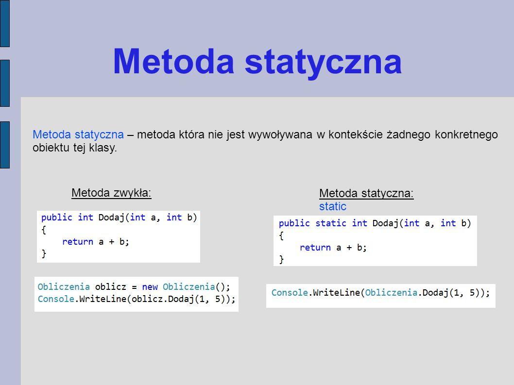 Metoda statyczna Metoda statyczna – metoda która nie jest wywoływana w kontekście żadnego konkretnego.