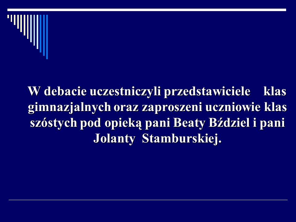 W debacie uczestniczyli przedstawiciele klas gimnazjalnych oraz zaproszeni uczniowie klas szóstych pod opieką pani Beaty Bździel i pani Jolanty Stamburskiej.