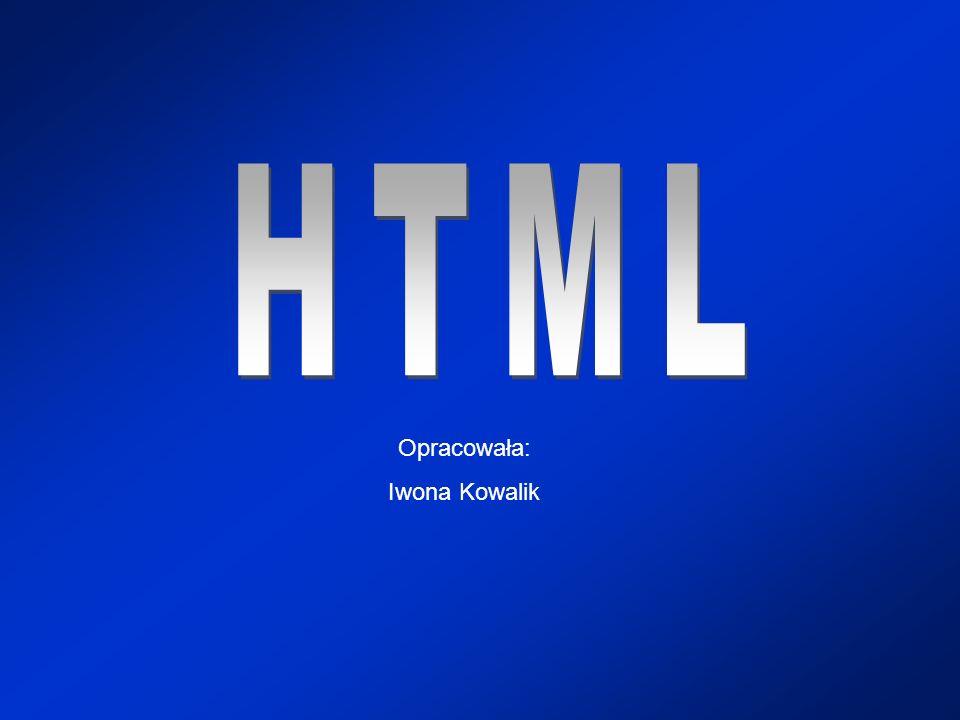 HTML Opracowała: Iwona Kowalik