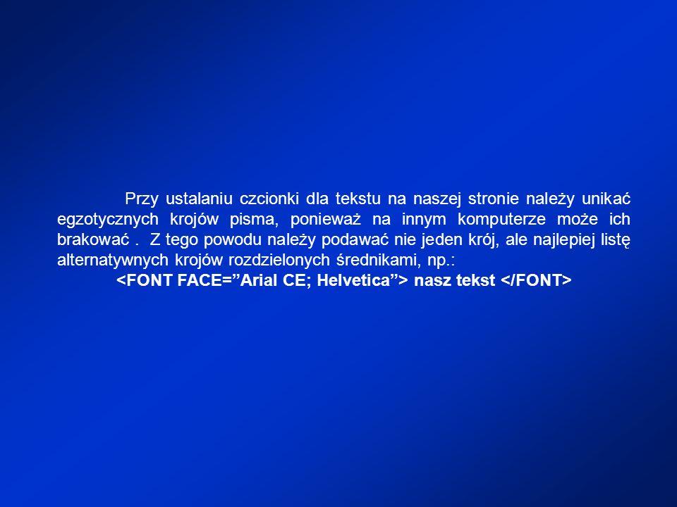<FONT FACE= Arial CE; Helvetica > nasz tekst </FONT>
