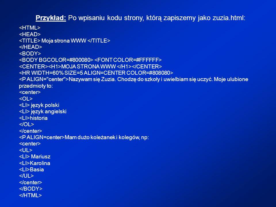 Przykład: Po wpisaniu kodu strony, którą zapiszemy jako zuzia.html:
