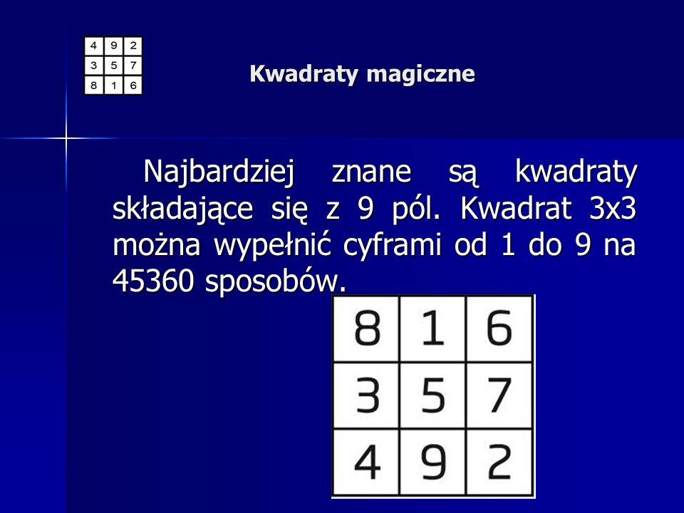 Kwadraty magiczne Najbardziej znane są kwadraty składające się z 9 pól.