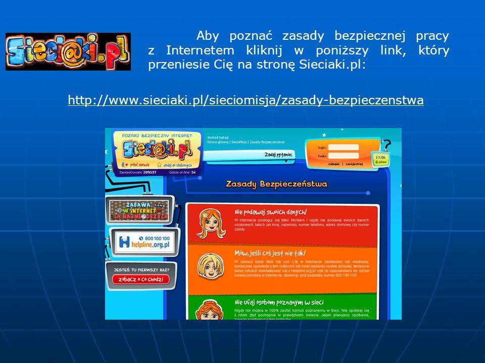Aby poznać zasady bezpiecznej pracy z Internetem kliknij w poniższy link, który przeniesie Cię na stronę Sieciaki.pl:
