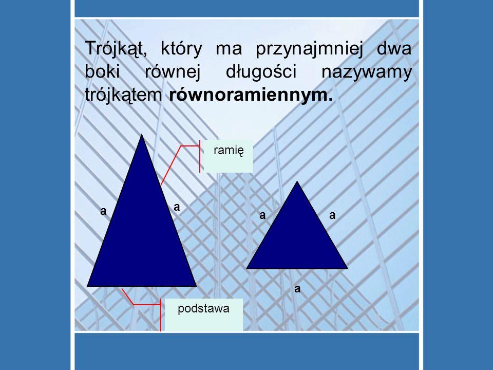 Trójkąt, który ma przynajmniej dwa boki równej długości nazywamy trójkątem równoramiennym.