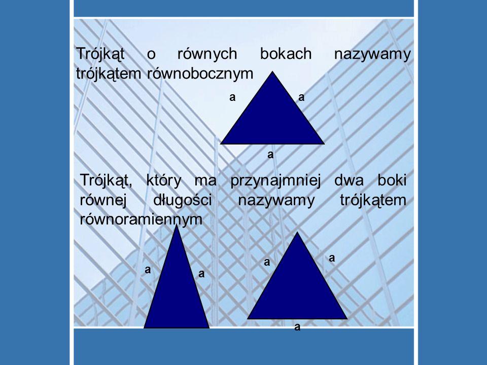 Trójkąt o równych bokach nazywamy trójkątem równobocznym