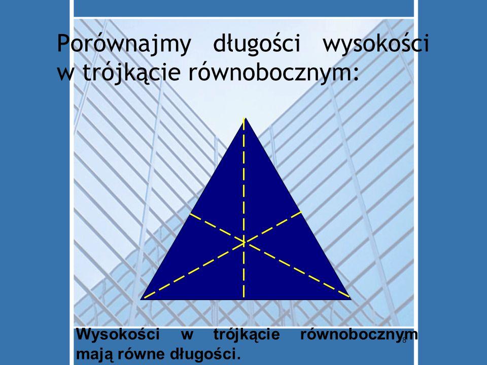 Porównajmy długości wysokości w trójkącie równobocznym: