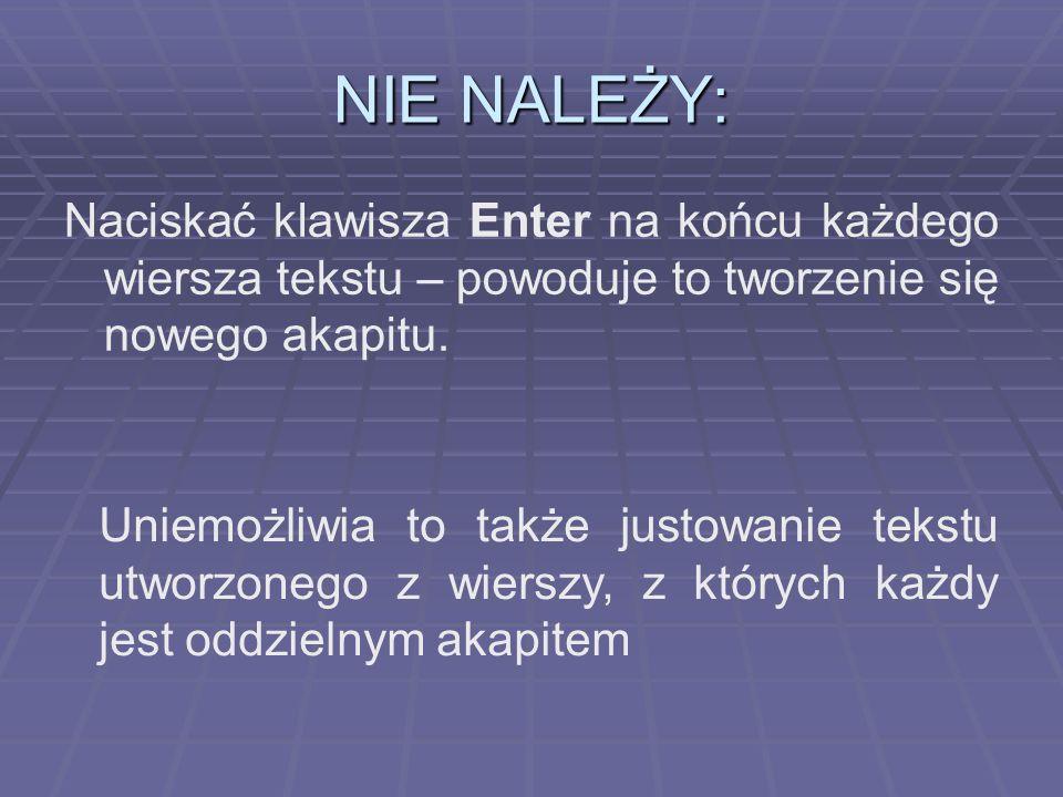 NIE NALEŻY: Naciskać klawisza Enter na końcu każdego wiersza tekstu – powoduje to tworzenie się nowego akapitu.