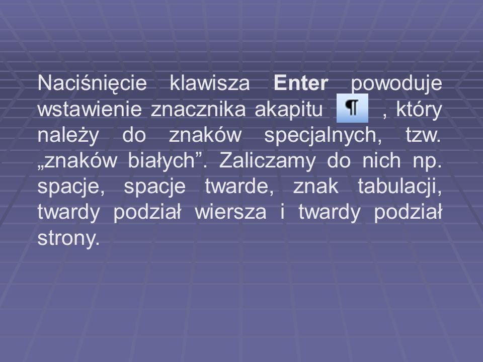 Naciśnięcie klawisza Enter powoduje wstawienie znacznika akapitu , który należy do znaków specjalnych, tzw.