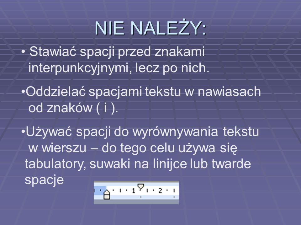 NIE NALEŻY:Stawiać spacji przed znakami interpunkcyjnymi, lecz po nich. Oddzielać spacjami tekstu w nawiasach od znaków ( i ).
