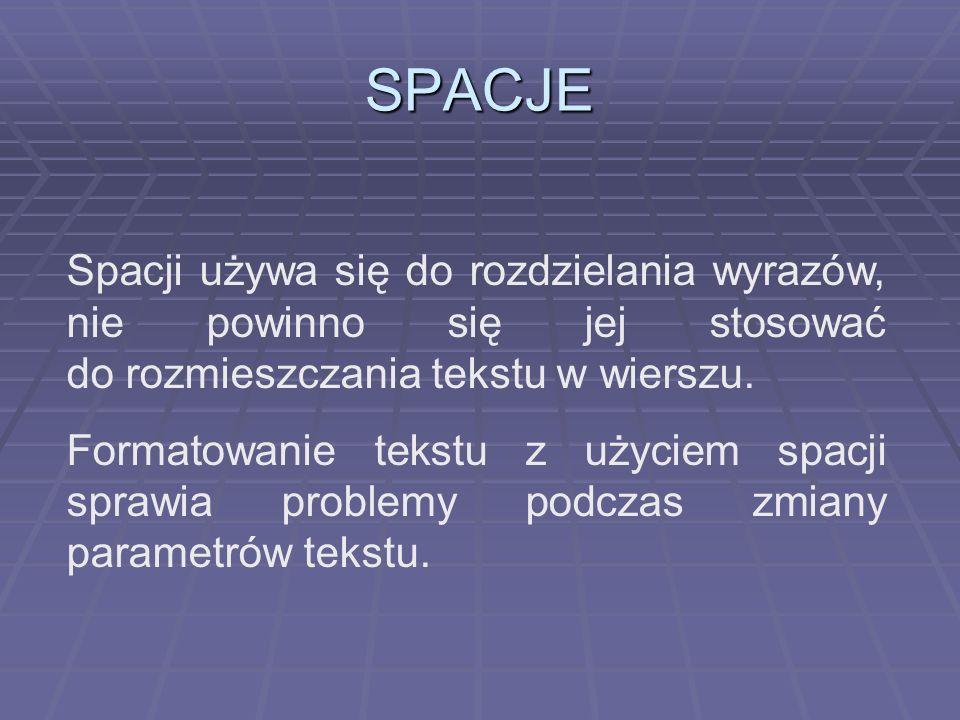 SPACJE Spacji używa się do rozdzielania wyrazów, nie powinno się jej stosować do rozmieszczania tekstu w wierszu.