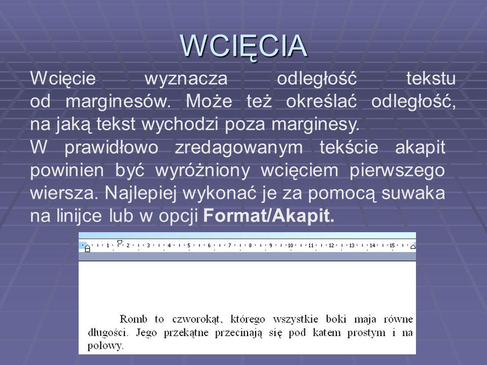 WCIĘCIA Wcięcie wyznacza odległość tekstu od marginesów. Może też określać odległość, na jaką tekst wychodzi poza marginesy.