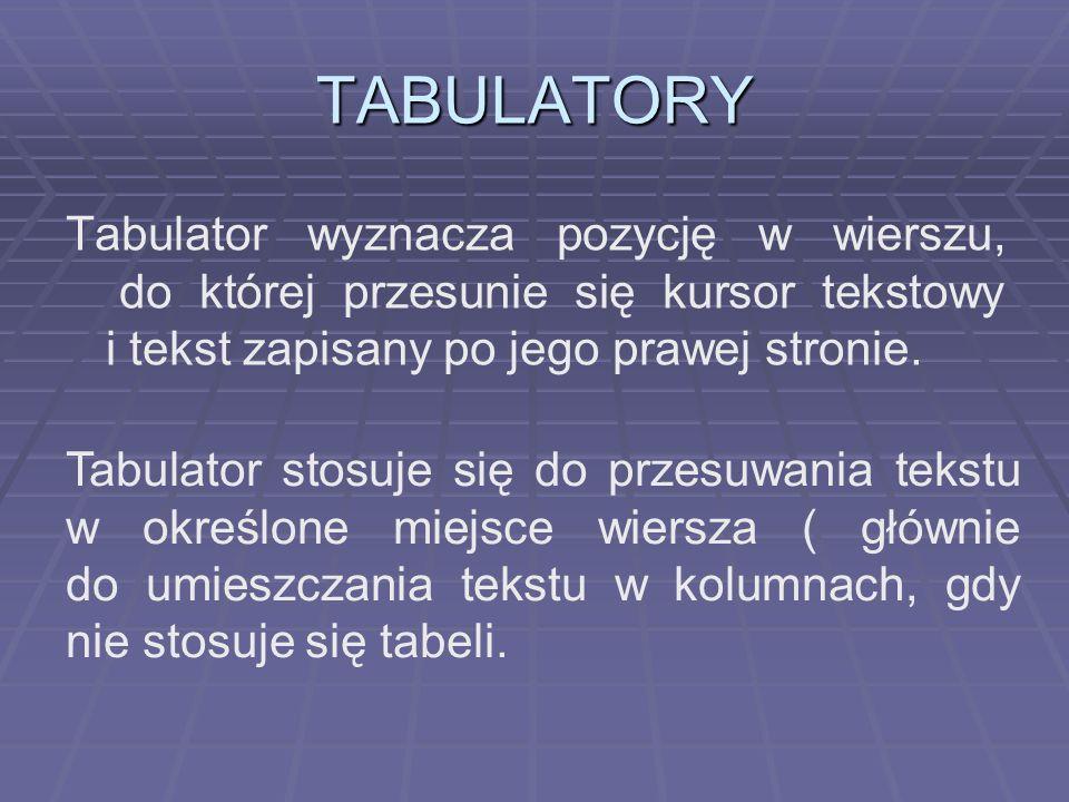 TABULATORYTabulator wyznacza pozycję w wierszu, do której przesunie się kursor tekstowy i tekst zapisany po jego prawej stronie.