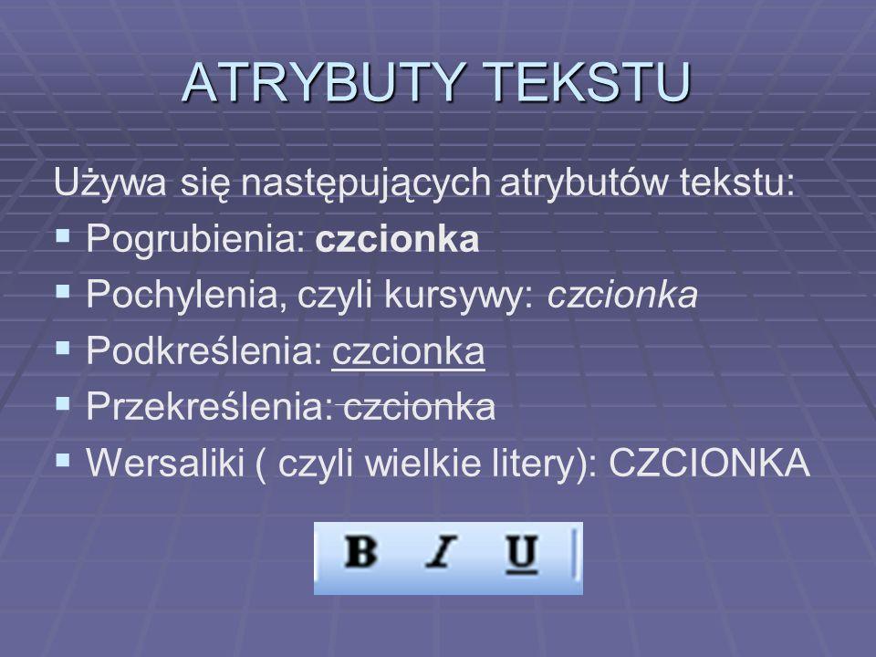 ATRYBUTY TEKSTU Używa się następujących atrybutów tekstu: