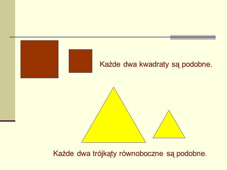Każde dwa kwadraty są podobne.