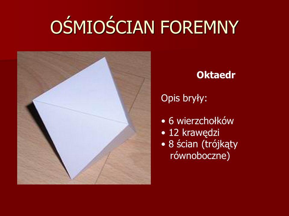OŚMIOŚCIAN FOREMNY Oktaedr Opis bryły: 6 wierzchołków 12 krawędzi