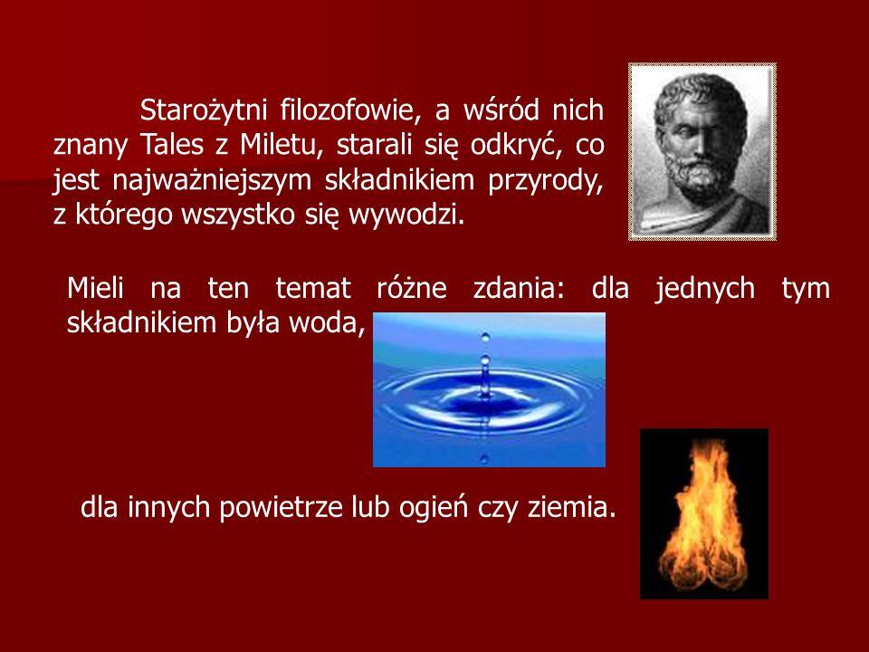 Starożytni filozofowie, a wśród nich znany Tales z Miletu, starali się odkryć, co jest najważniejszym składnikiem przyrody, z którego wszystko się wywodzi.