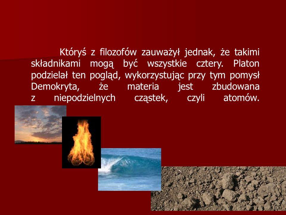 Któryś z filozofów zauważył jednak, że takimi składnikami mogą być wszystkie cztery.