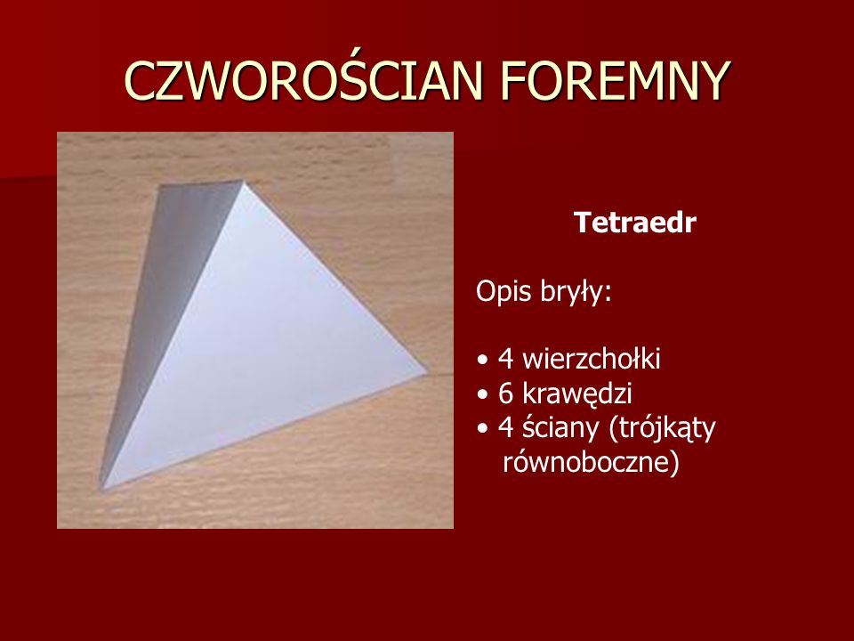 CZWOROŚCIAN FOREMNY Tetraedr Opis bryły: 4 wierzchołki 6 krawędzi