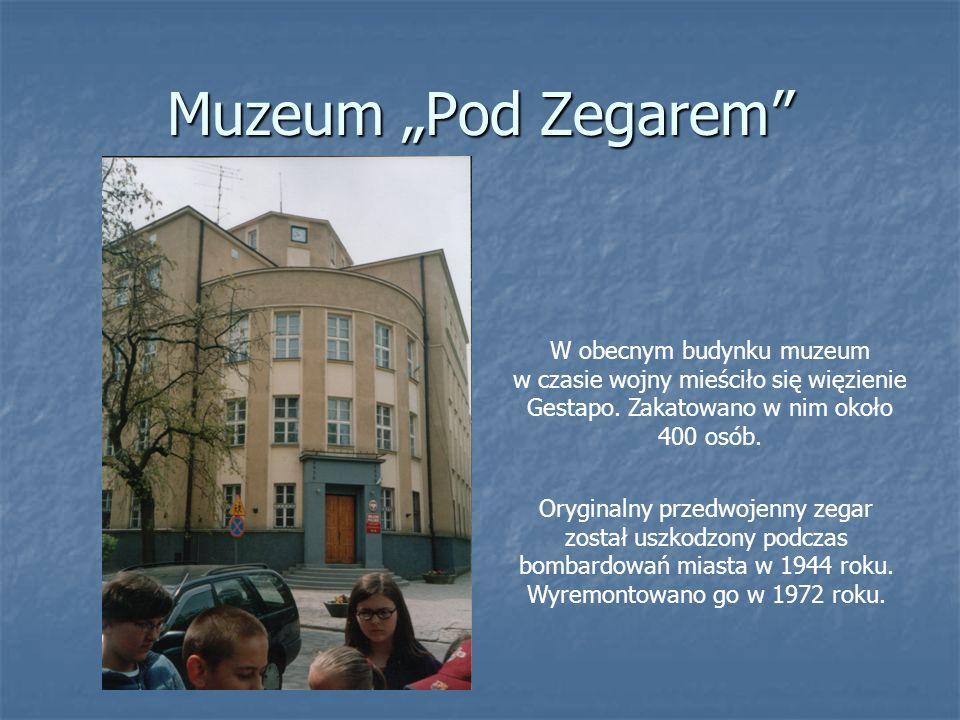 """Muzeum """"Pod Zegarem W obecnym budynku muzeum w czasie wojny mieściło się więzienie Gestapo. Zakatowano w nim około 400 osób."""