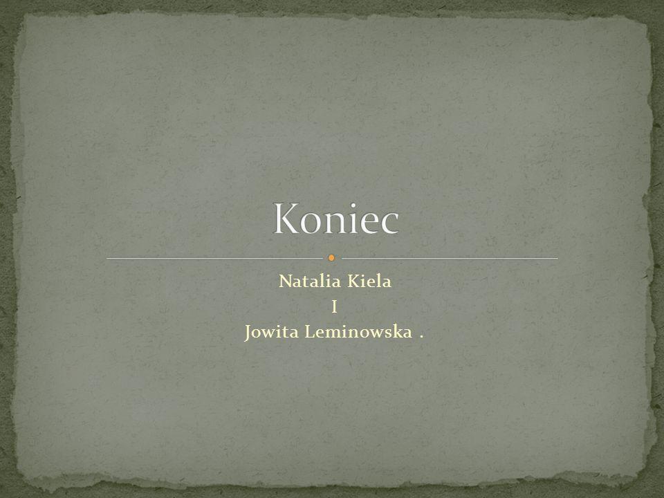 Natalia Kiela I Jowita Leminowska .