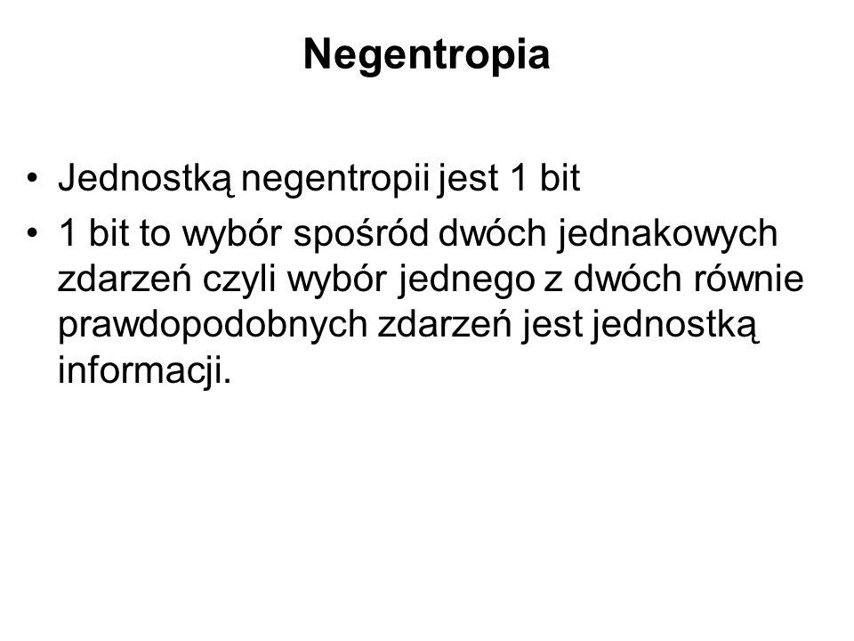 Negentropia Jednostką negentropii jest 1 bit