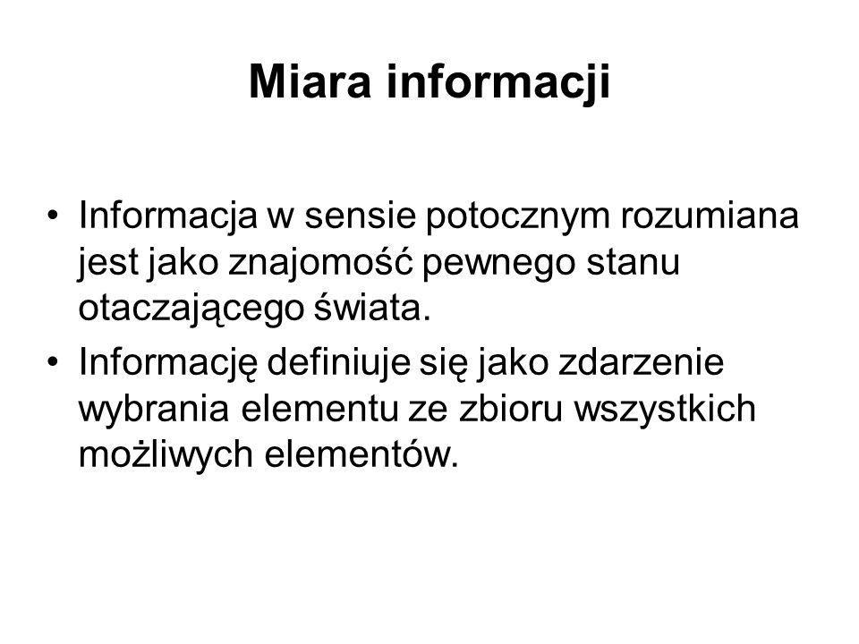 Miara informacji Informacja w sensie potocznym rozumiana jest jako znajomość pewnego stanu otaczającego świata.