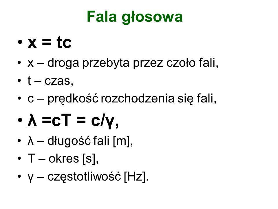 x = tc λ =cT = c/γ, Fala głosowa x – droga przebyta przez czoło fali,